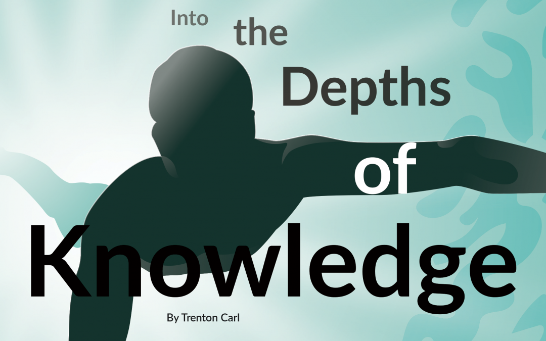 Into the Depths of Knowledge