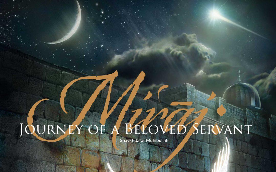 Miʿrāj: Journey of a Beloved Servant
